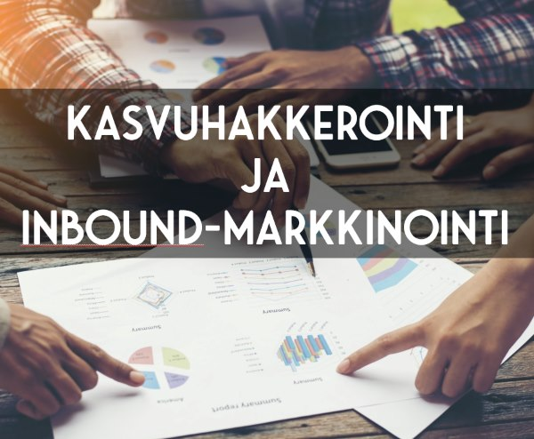 Kasvuhakkerointi ja Inbound-markkinointi